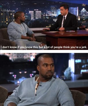 I am 100% positive that this is news to Kanye.