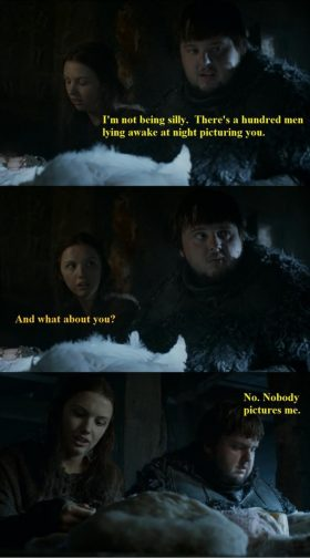 Poor Samwell just can't take a hint